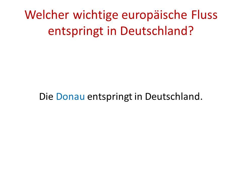 Welcher wichtige europäische Fluss entspringt in Deutschland