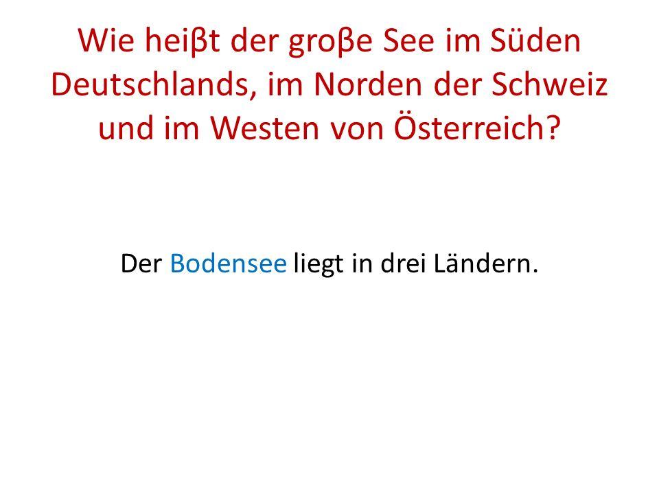 Der Bodensee liegt in drei Ländern.