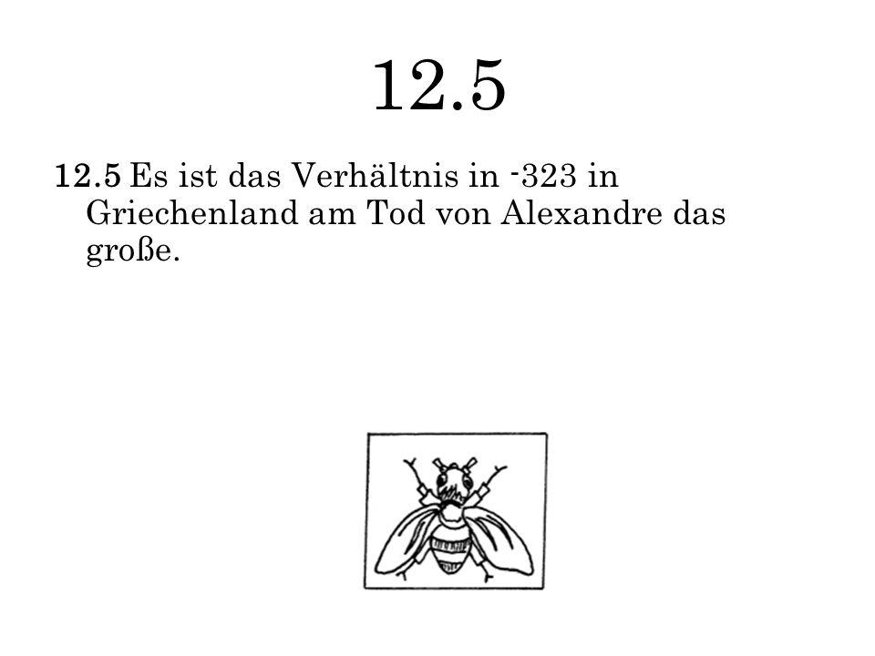 12.5 12.5 Es ist das Verhältnis in -323 in Griechenland am Tod von Alexandre das große.