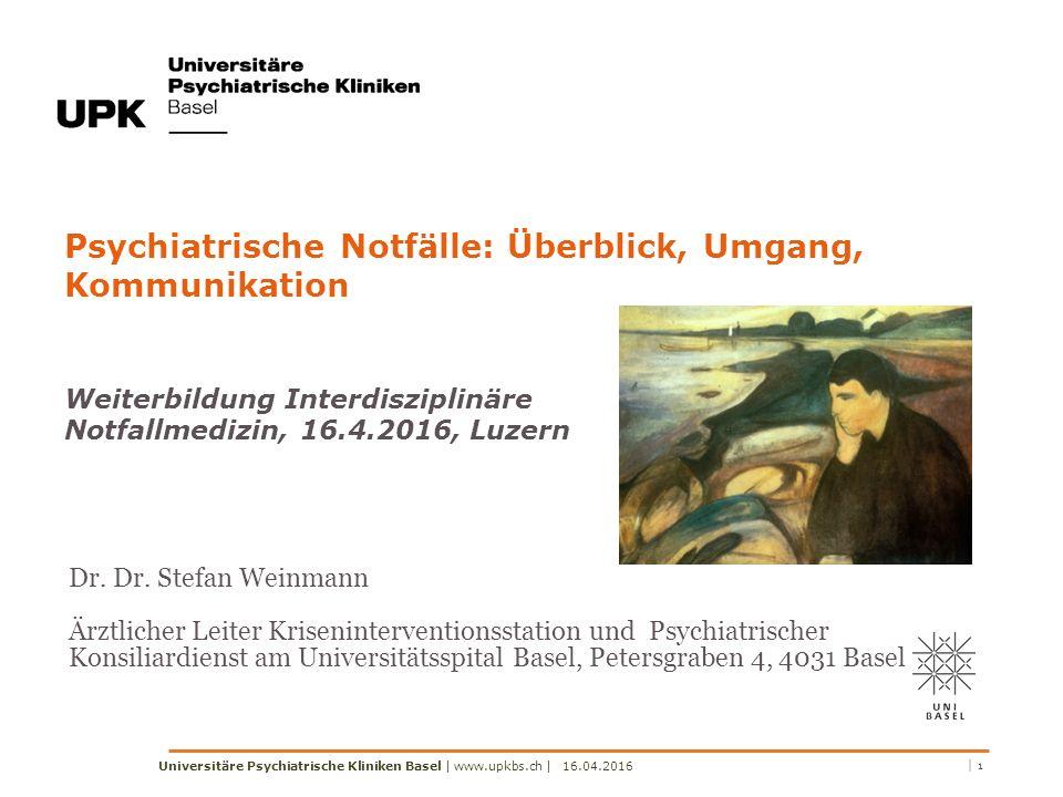 Psychiatrische Notfälle: Überblick, Umgang, Kommunikation Weiterbildung Interdisziplinäre Notfallmedizin, 16.4.2016, Luzern