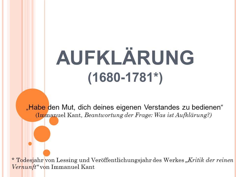 """AUFKLÄRUNG (1680-1781*) """"Habe den Mut, dich deines eigenen Verstandes zu bedienen (Immanuel Kant, Beantwortung der Frage: Was ist Aufklärung )"""