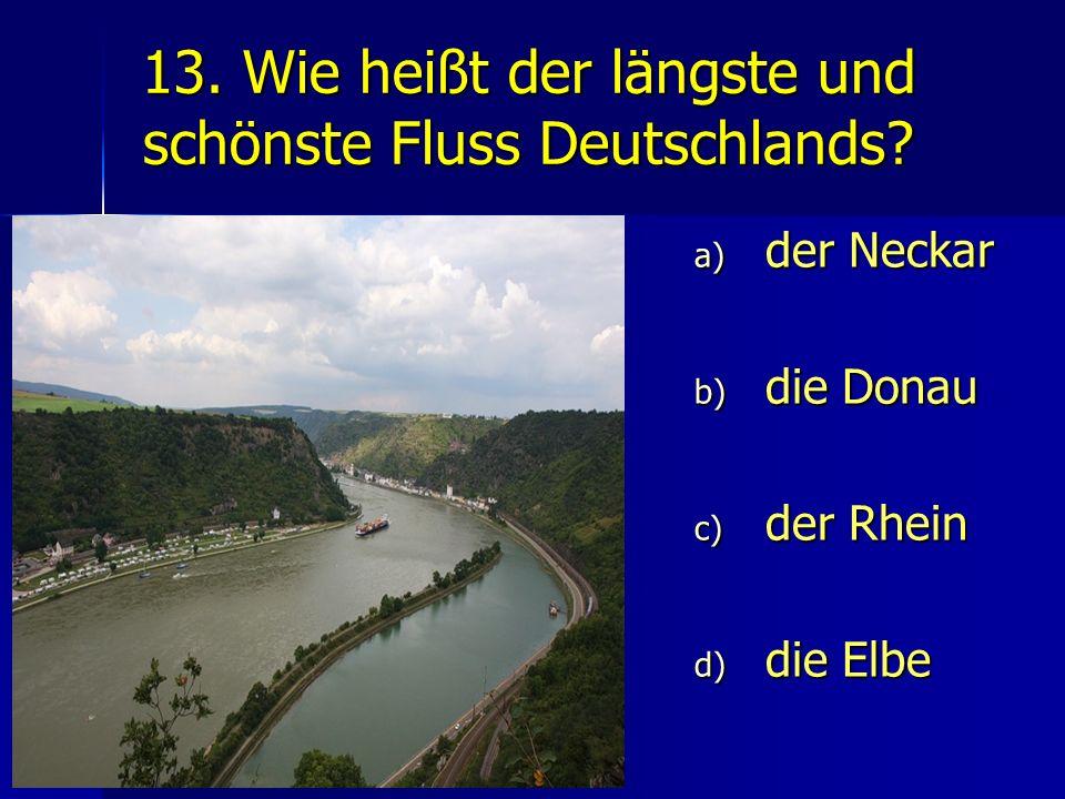 13. Wie heißt der längste und schönste Fluss Deutschlands