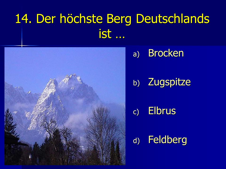 14. Der höchste Berg Deutschlands ist …