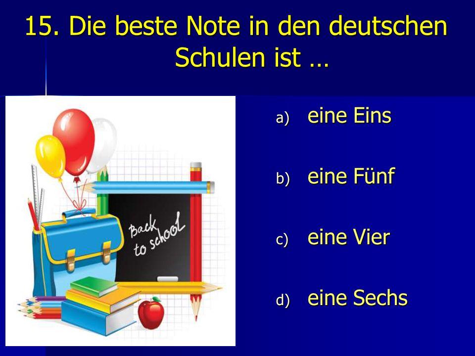 15. Die beste Note in den deutschen Schulen ist …