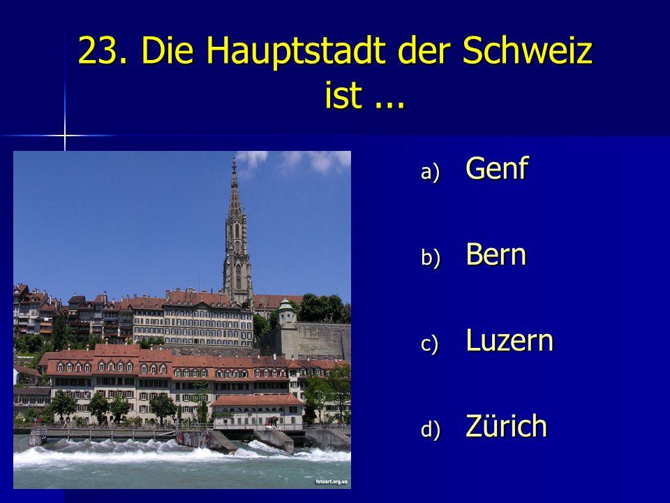 23. Die Hauptstadt der Schweiz ist ...
