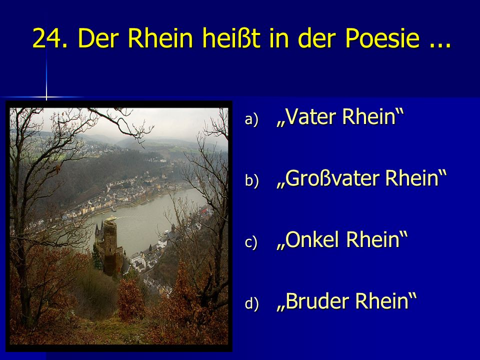 24. Der Rhein heißt in der Poesie ...