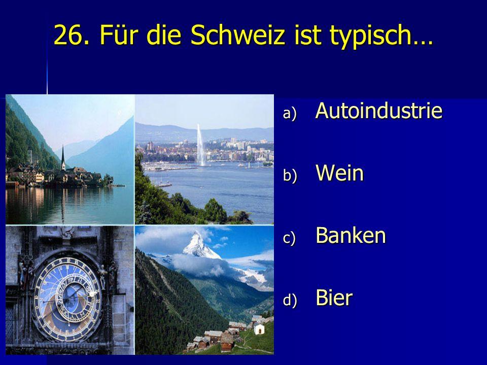 26. Für die Schweiz ist typisch…