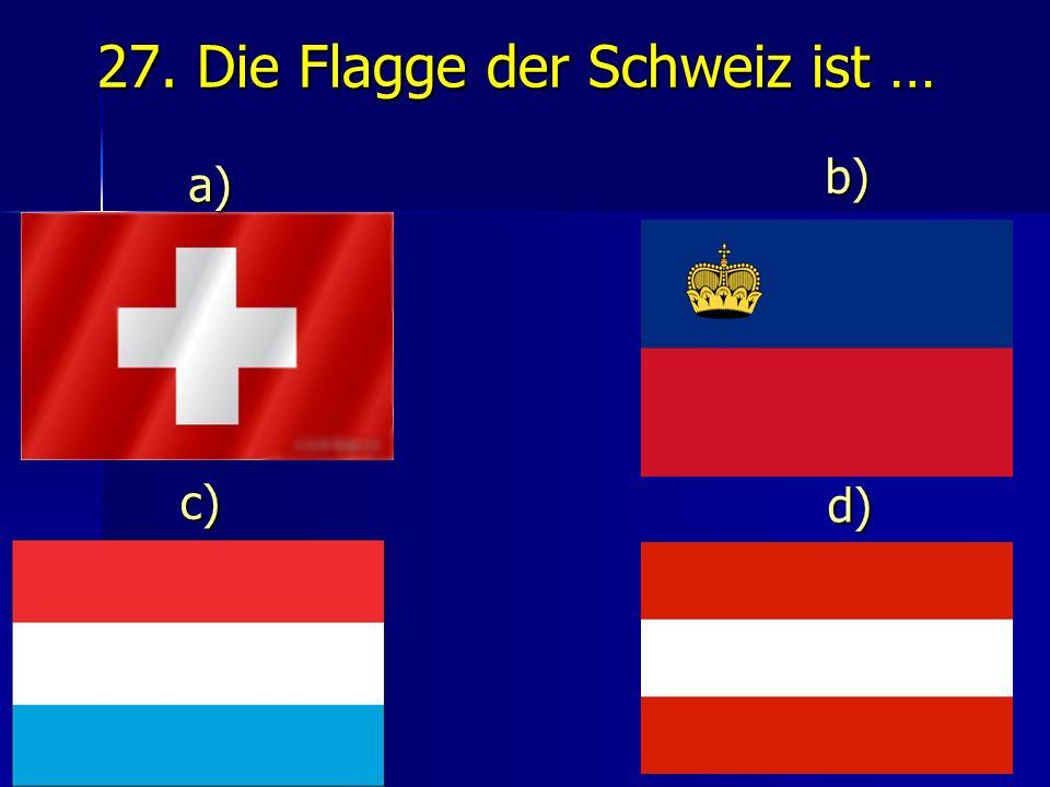 27. Die Flagge der Schweiz ist …