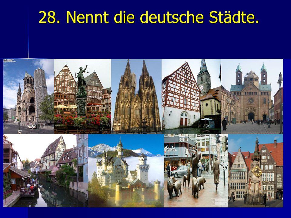 28. Nennt die deutsche Städte.