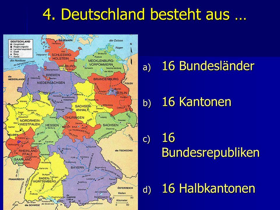 4. Deutschland besteht aus …
