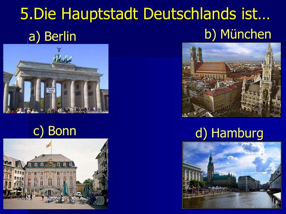 5.Die Hauptstadt Deutschlands ist…