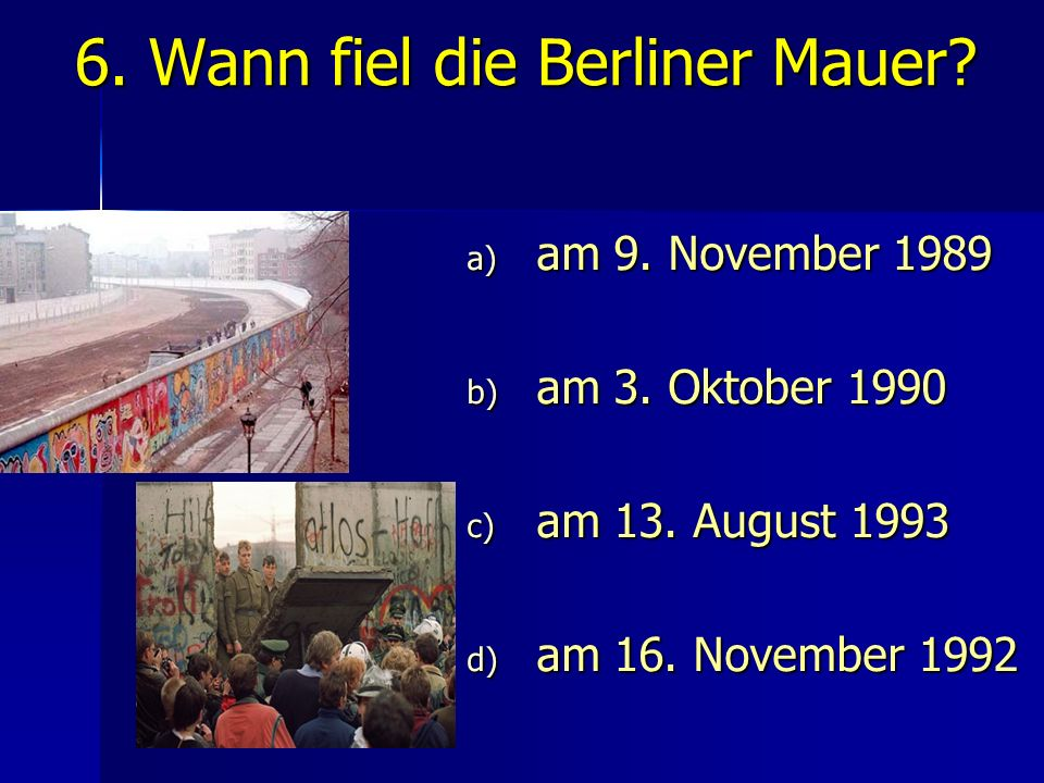 6. Wann fiel die Berliner Mauer