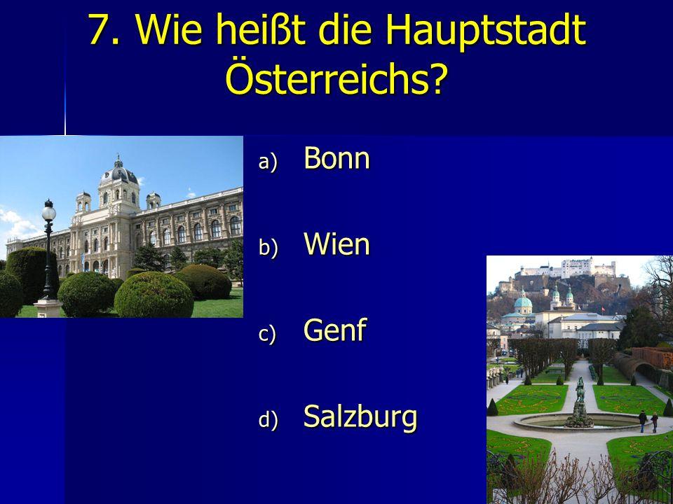 7. Wie heißt die Hauptstadt Österreichs