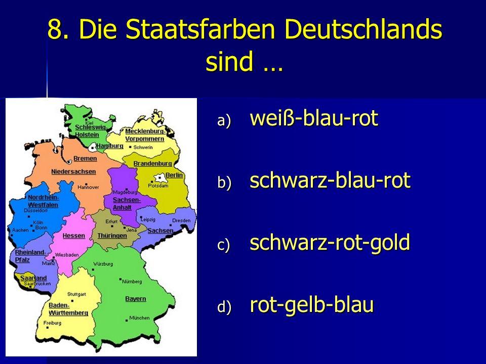 8. Die Staatsfarben Deutschlands sind …