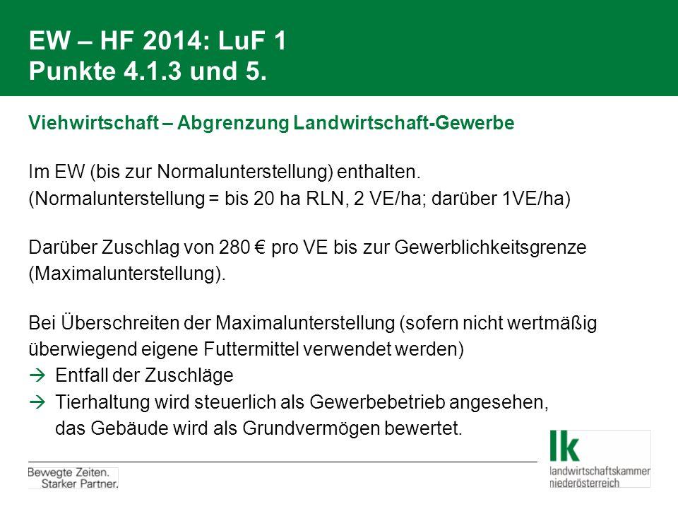 EW – HF 2014: LuF 1 Punkte 4.1.3 und 5. Viehwirtschaft – Abgrenzung Landwirtschaft-Gewerbe. Im EW (bis zur Normalunterstellung) enthalten.