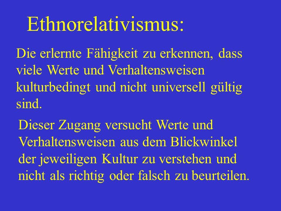 Ethnorelativismus: Die erlernte Fähigkeit zu erkennen, dass viele Werte und Verhaltensweisen kulturbedingt und nicht universell gültig sind.