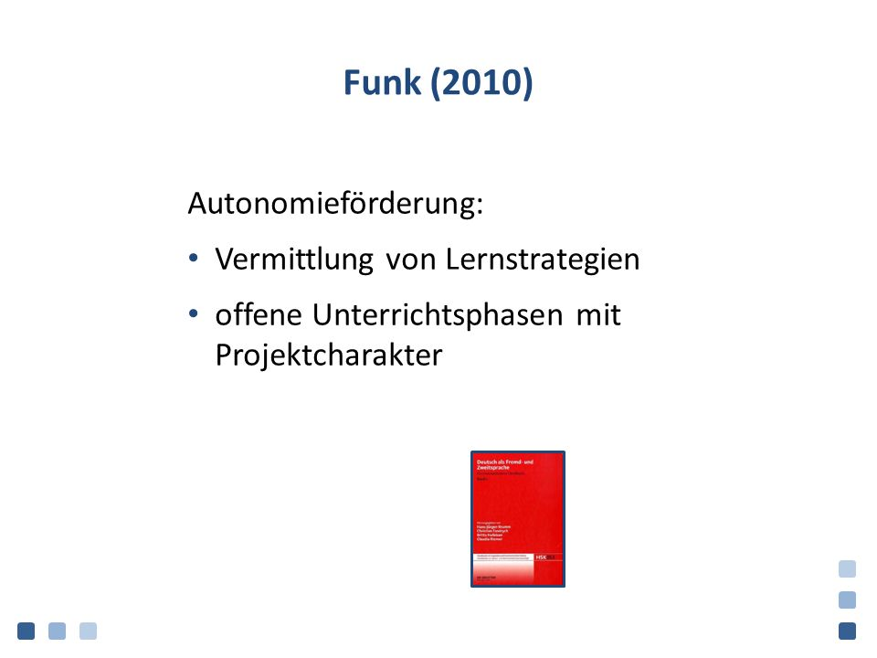 Funk (2010) Autonomieförderung: Vermittlung von Lernstrategien