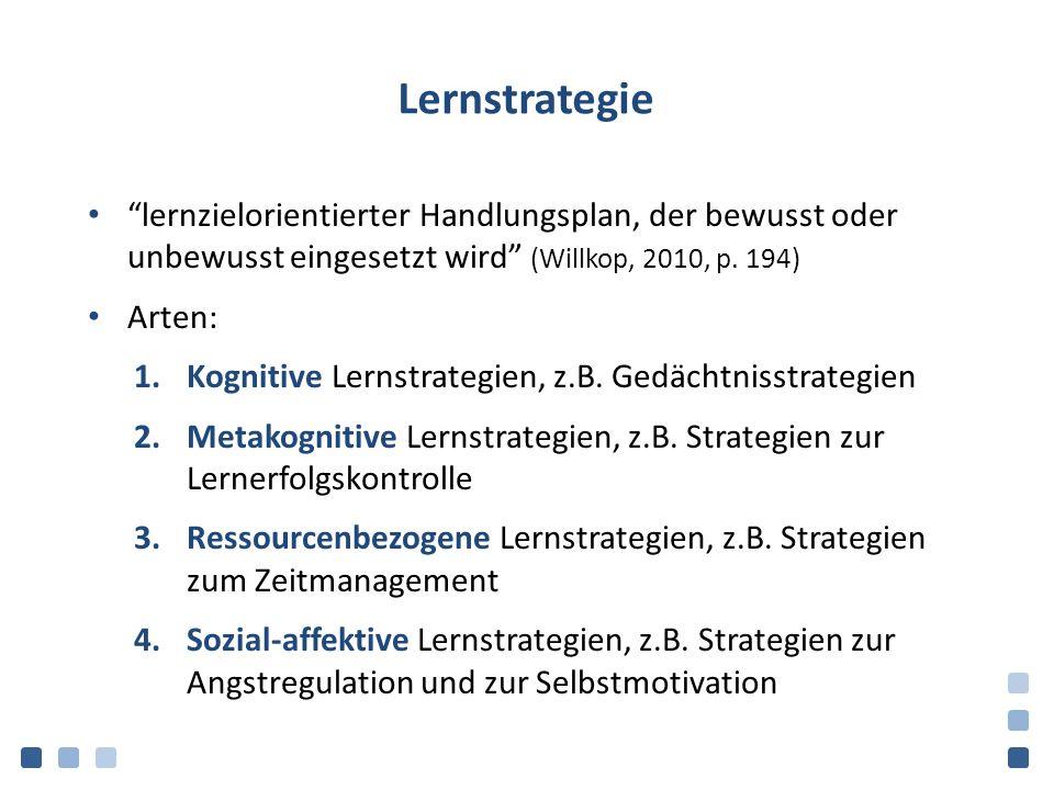 Lernstrategie lernzielorientierter Handlungsplan, der bewusst oder unbewusst eingesetzt wird (Willkop, 2010, p. 194)