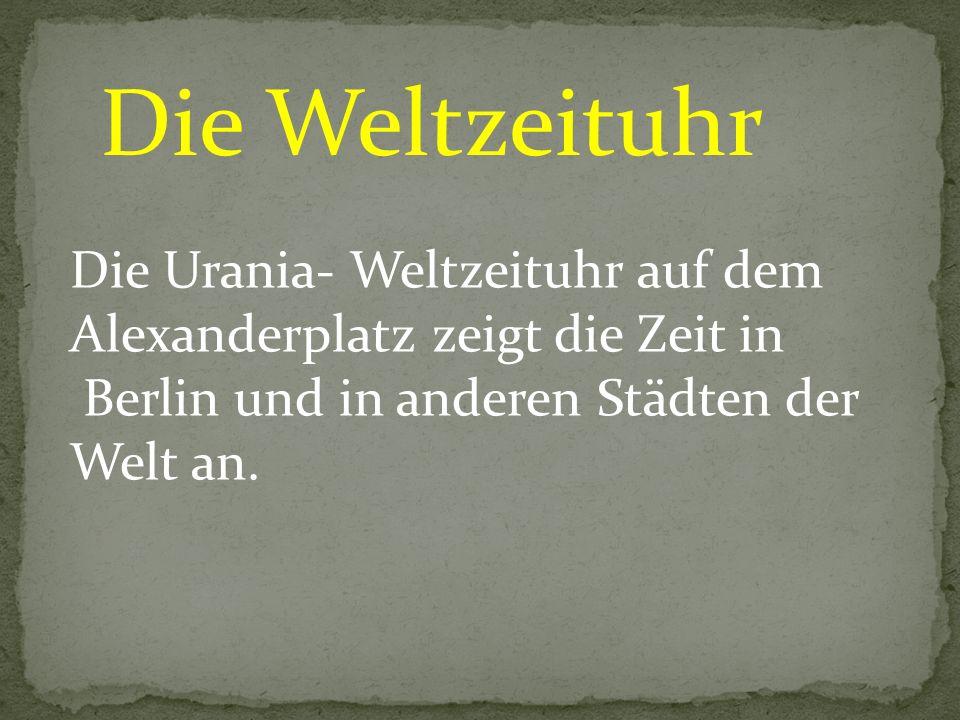 Die Weltzeituhr Die Urania- Weltzeituhr auf dem