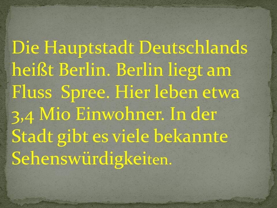 Die Hauptstadt Deutschlands heißt Berlin. Berlin liegt am Fluss Spree