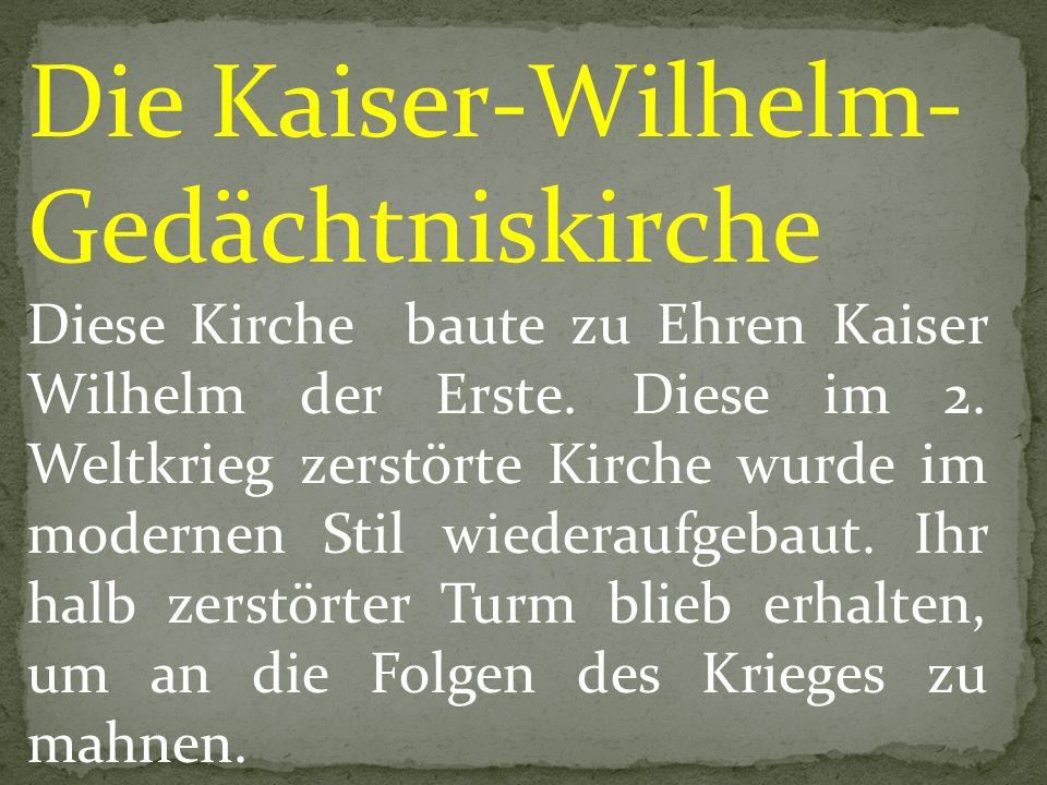 Die Kaiser-Wilhelm- Gedächtniskirche