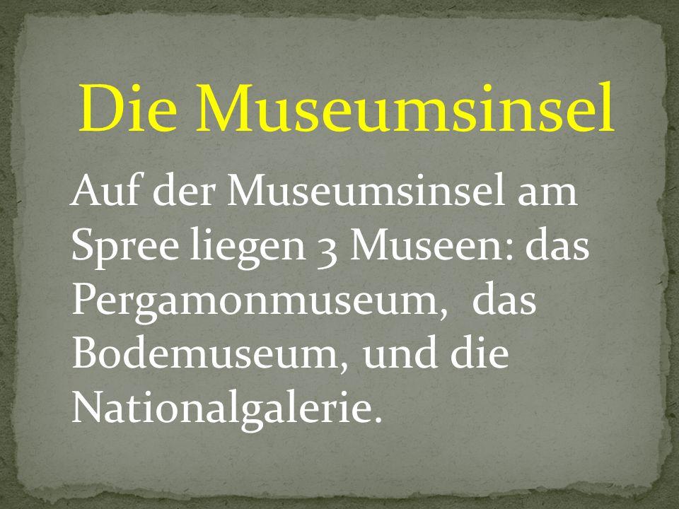 Die Museumsinsel Auf der Museumsinsel am Spree liegen 3 Museen: das