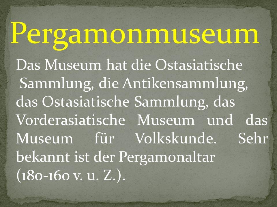 Pergamonmuseum Das Museum hat die Ostasiatische