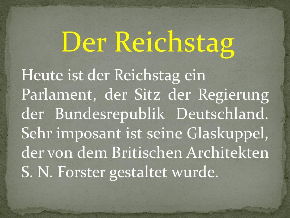 Der Reichstag Heute ist der Reichstag ein