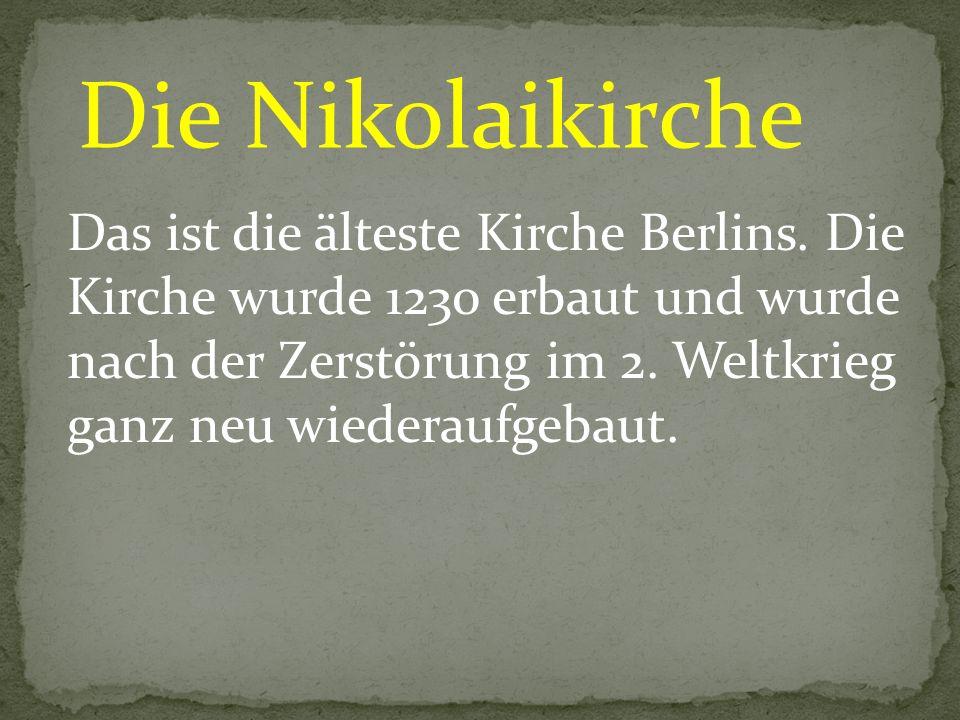 Die Nikolaikirche Das ist die älteste Kirche Berlins. Die