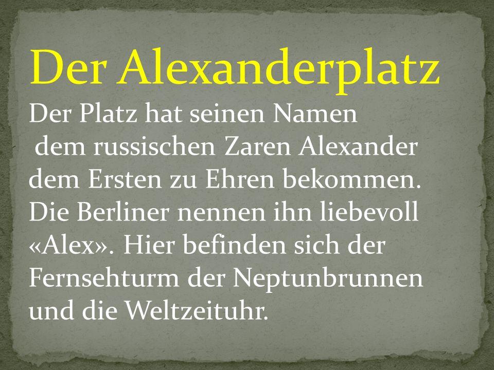 Der Alexanderplatz Der Platz hat seinen Namen