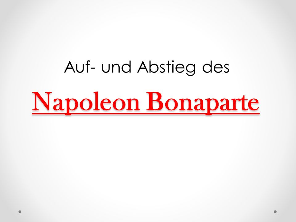 Auf- und Abstieg des Napoleon Bonaparte