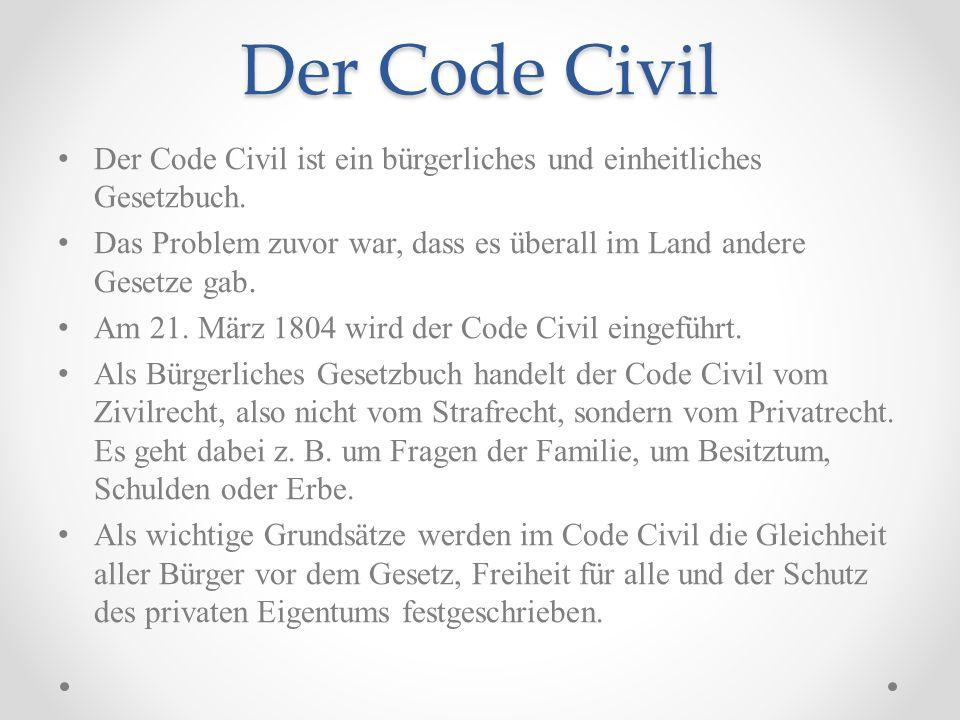 Der Code Civil Der Code Civil ist ein bürgerliches und einheitliches Gesetzbuch. Das Problem zuvor war, dass es überall im Land andere Gesetze gab.