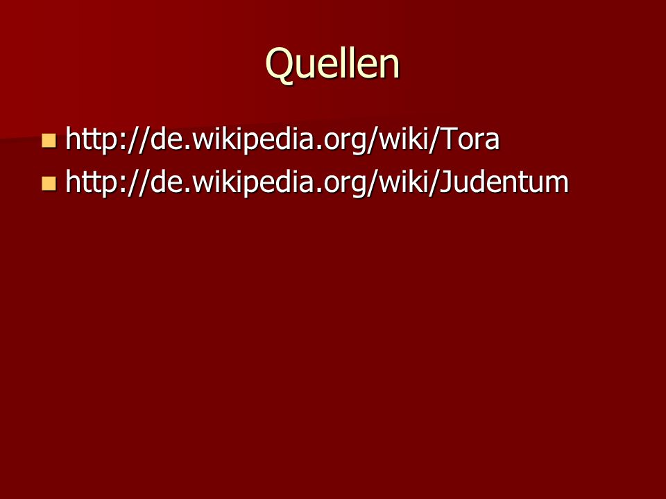 Quellen http://de.wikipedia.org/wiki/Tora
