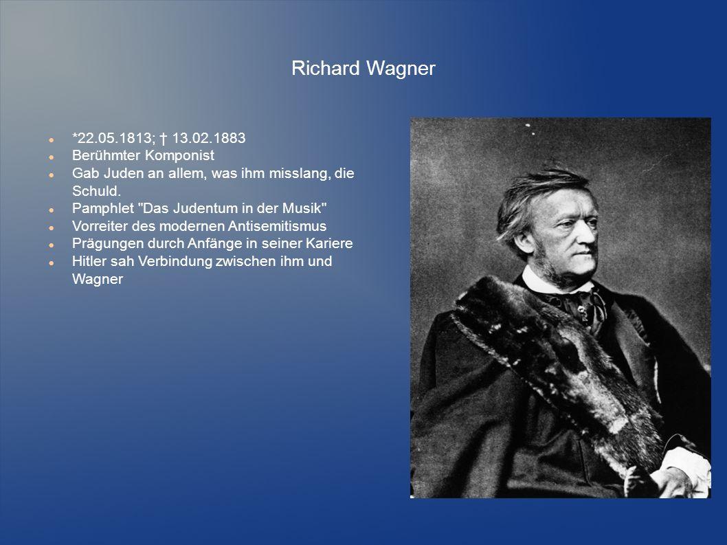 Richard Wagner *22.05.1813; † 13.02.1883 Berühmter Komponist