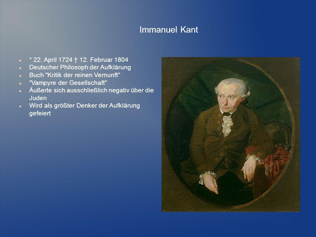 Immanuel Kant * 22. April 1724 † 12. Februar 1804