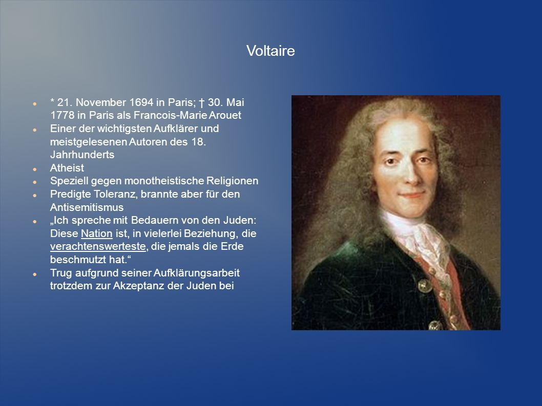 Voltaire * 21. November 1694 in Paris; † 30. Mai 1778 in Paris als Francois-Marie Arouet.