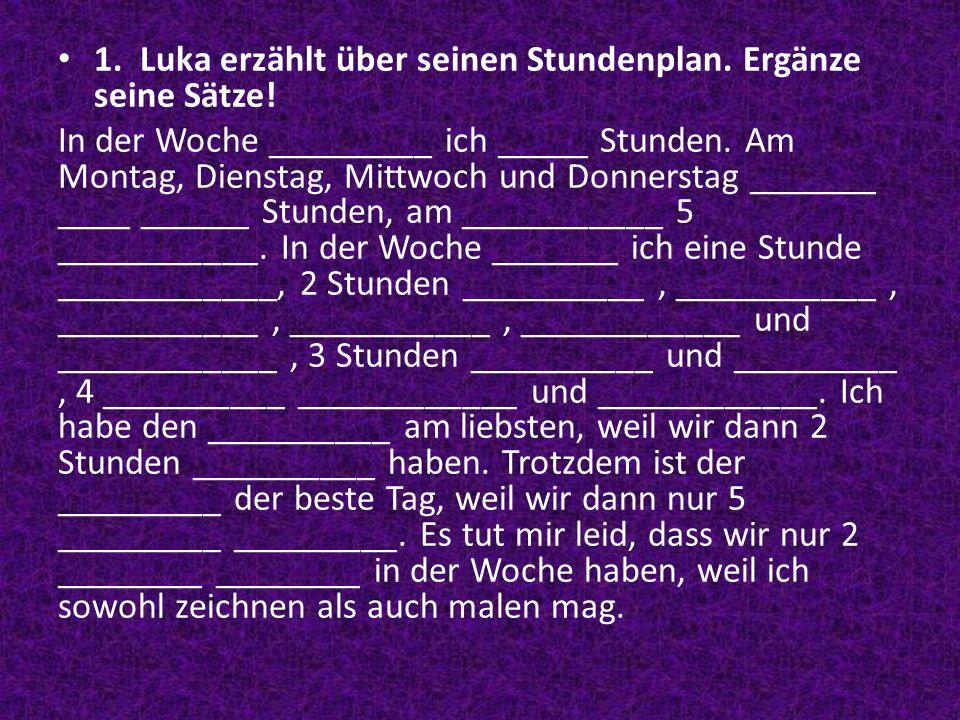 1. Luka erzählt über seinen Stundenplan. Ergänze seine Sätze!