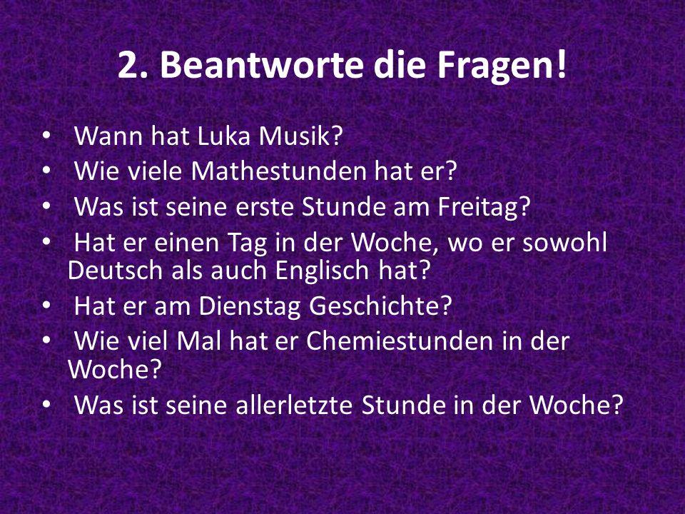 2. Beantworte die Fragen! Wann hat Luka Musik