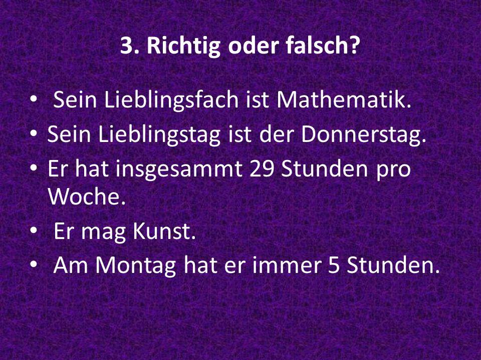 3. Richtig oder falsch Sein Lieblingsfach ist Mathematik.