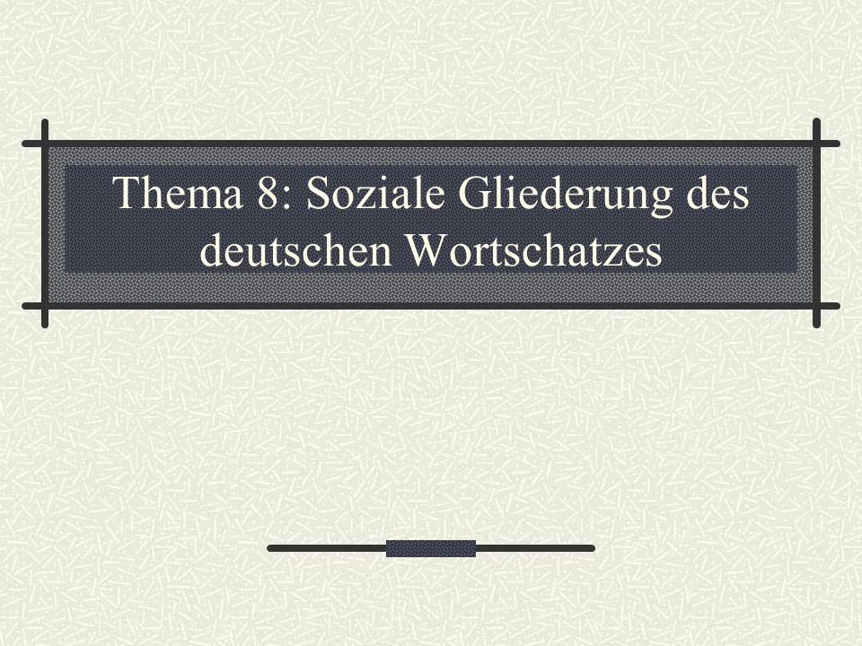 Thema 8: Soziale Gliederung des deutschen Wortschatzes