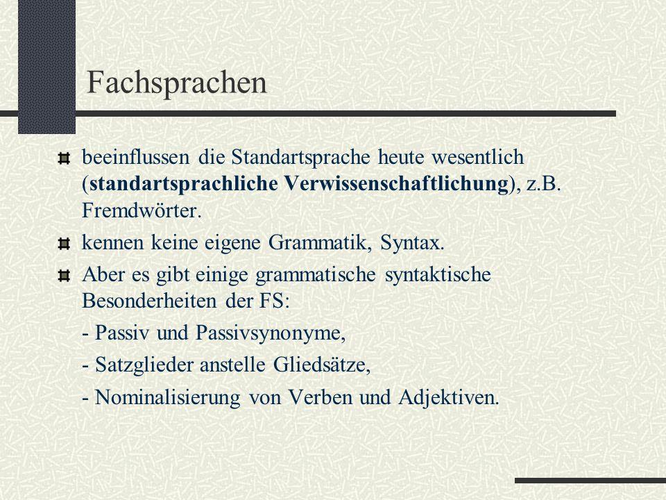 Fachsprachen beeinflussen die Standartsprache heute wesentlich (standartsprachliche Verwissenschaftlichung), z.B. Fremdwörter.