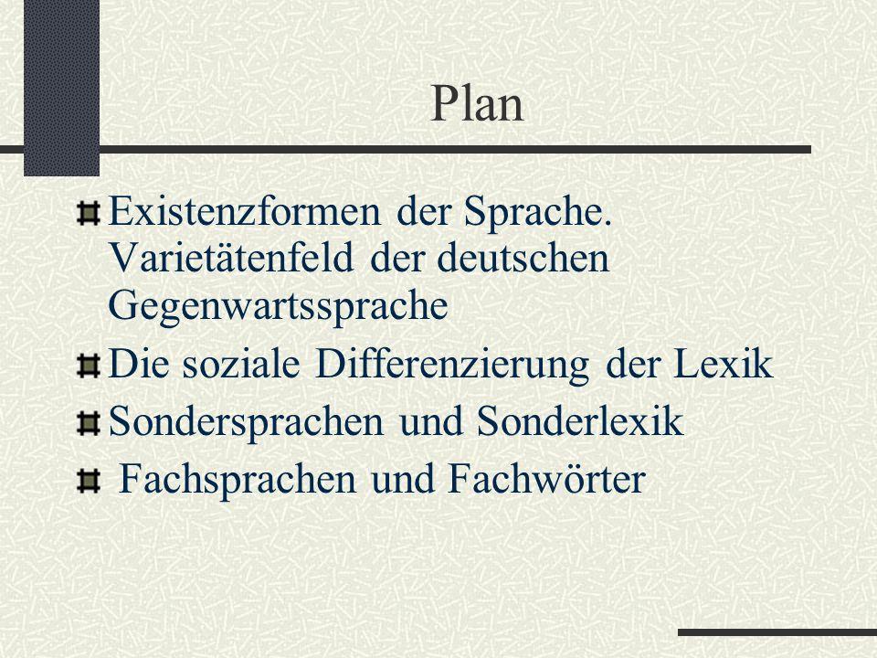 Plan Existenzformen der Sprache. Varietätenfeld der deutschen Gegenwartssprache. Die soziale Differenzierung der Lexik.