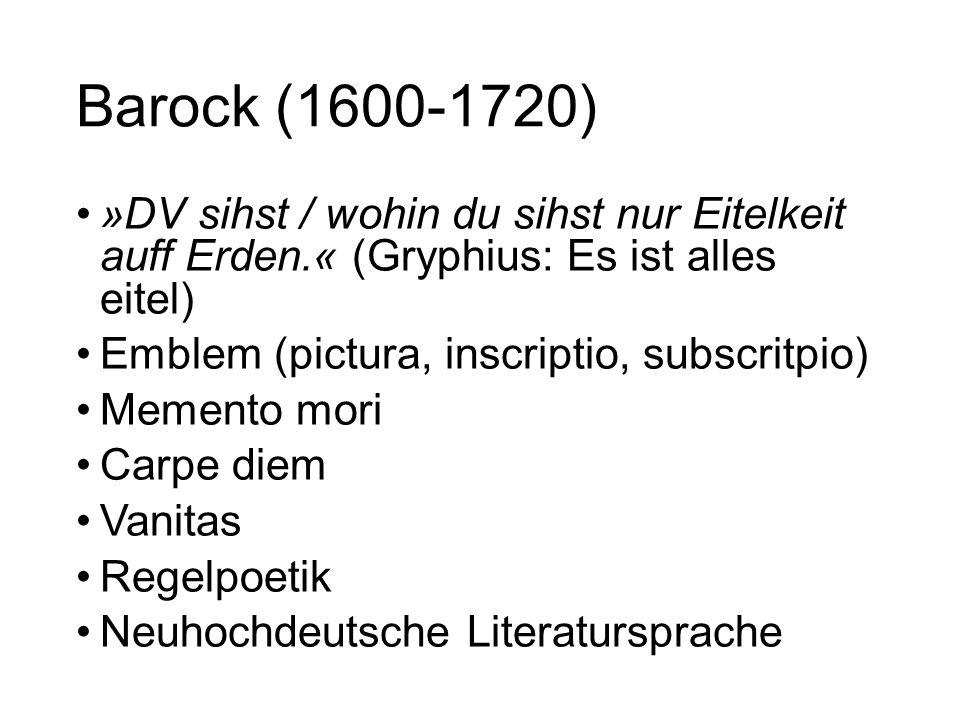 Barock (1600-1720) »DV sihst / wohin du sihst nur Eitelkeit auff Erden.« (Gryphius: Es ist alles eitel)