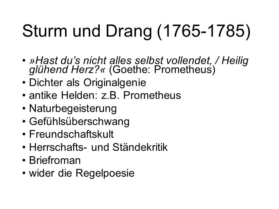 Sturm und Drang (1765-1785) »Hast du's nicht alles selbst vollendet, / Heilig glühend Herz « (Goethe: Prometheus)