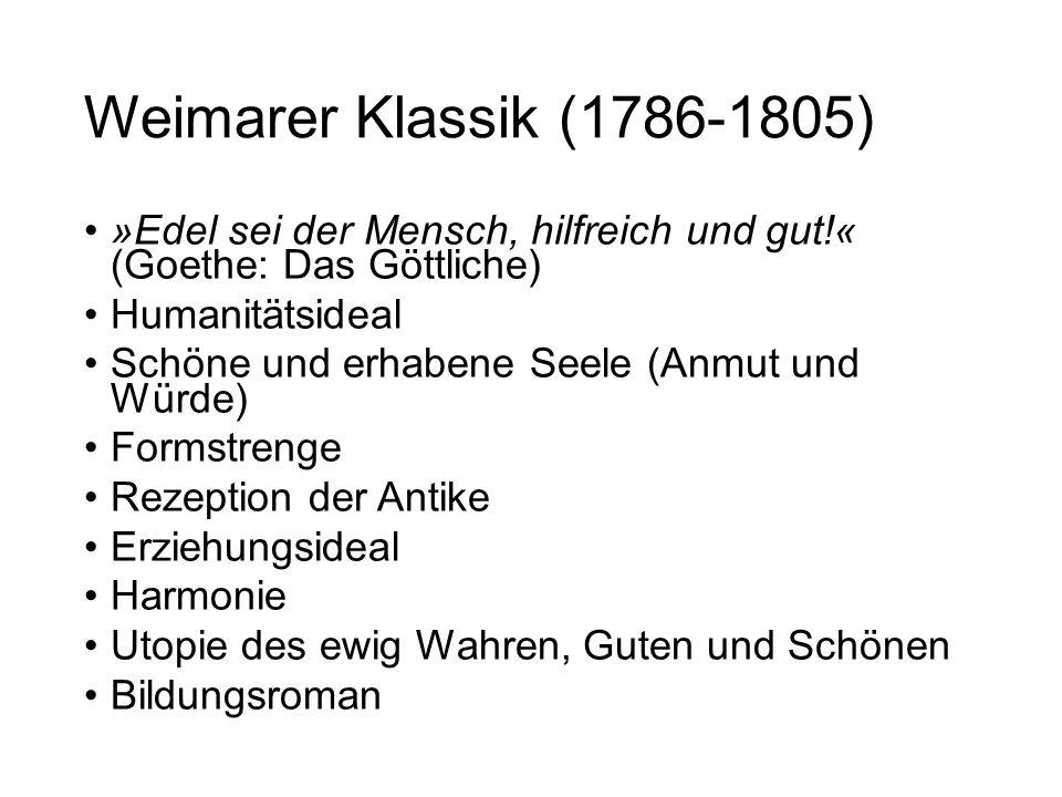 Weimarer Klassik (1786-1805) »Edel sei der Mensch, hilfreich und gut!« (Goethe: Das Göttliche) Humanitätsideal.
