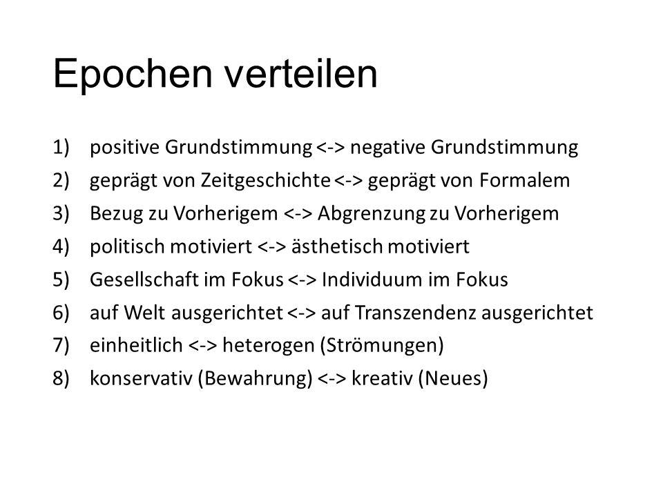 Epochen verteilen positive Grundstimmung <-> negative Grundstimmung. geprägt von Zeitgeschichte <-> geprägt von Formalem.