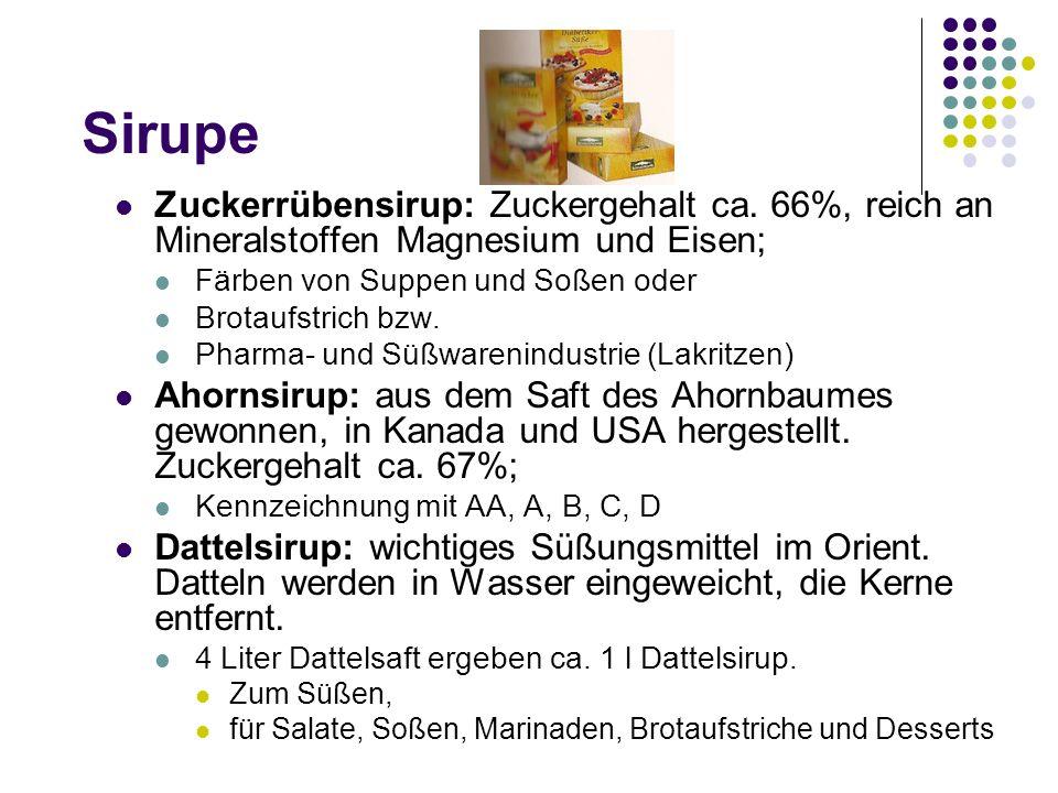 Sirupe Zuckerrübensirup: Zuckergehalt ca. 66%, reich an Mineralstoffen Magnesium und Eisen; Färben von Suppen und Soßen oder.