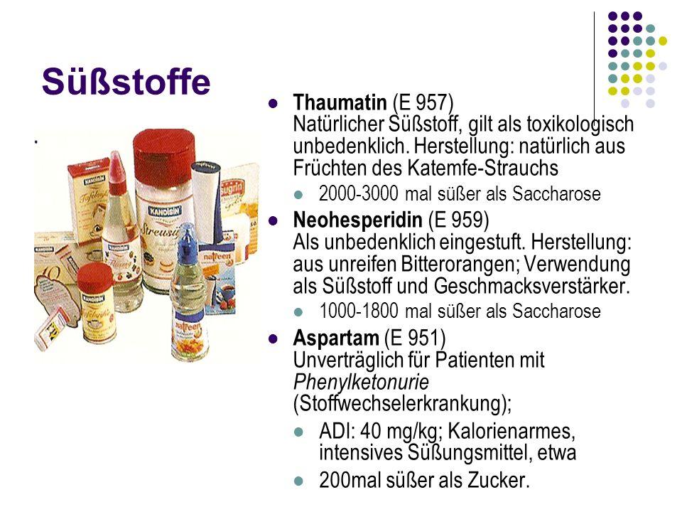 Süßstoffe Thaumatin (E 957) Natürlicher Süßstoff, gilt als toxikologisch unbedenklich. Herstellung: natürlich aus Früchten des Katemfe-Strauchs.