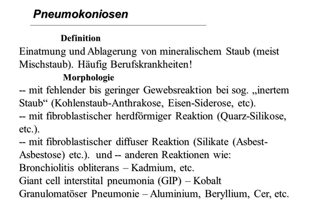 Pneumokoniosen Definition. Einatmung und Ablagerung von mineralischem Staub (meist Mischstaub). Häufig Berufskrankheiten!