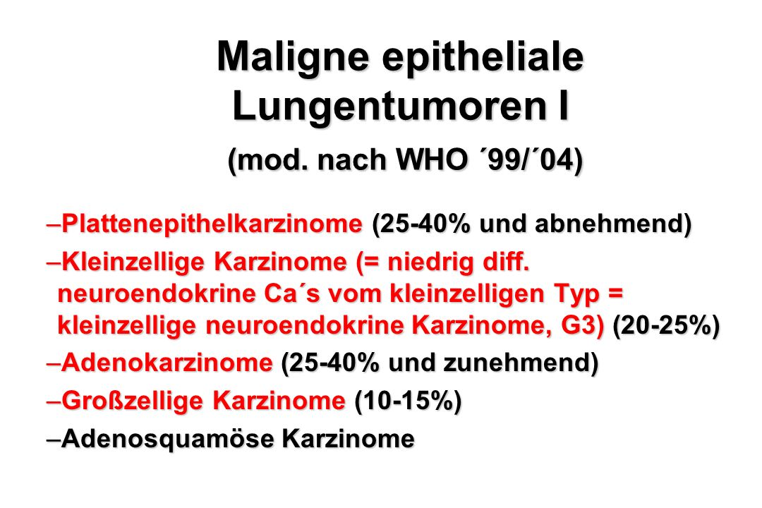 Maligne epitheliale Lungentumoren I (mod. nach WHO ´99/´04)